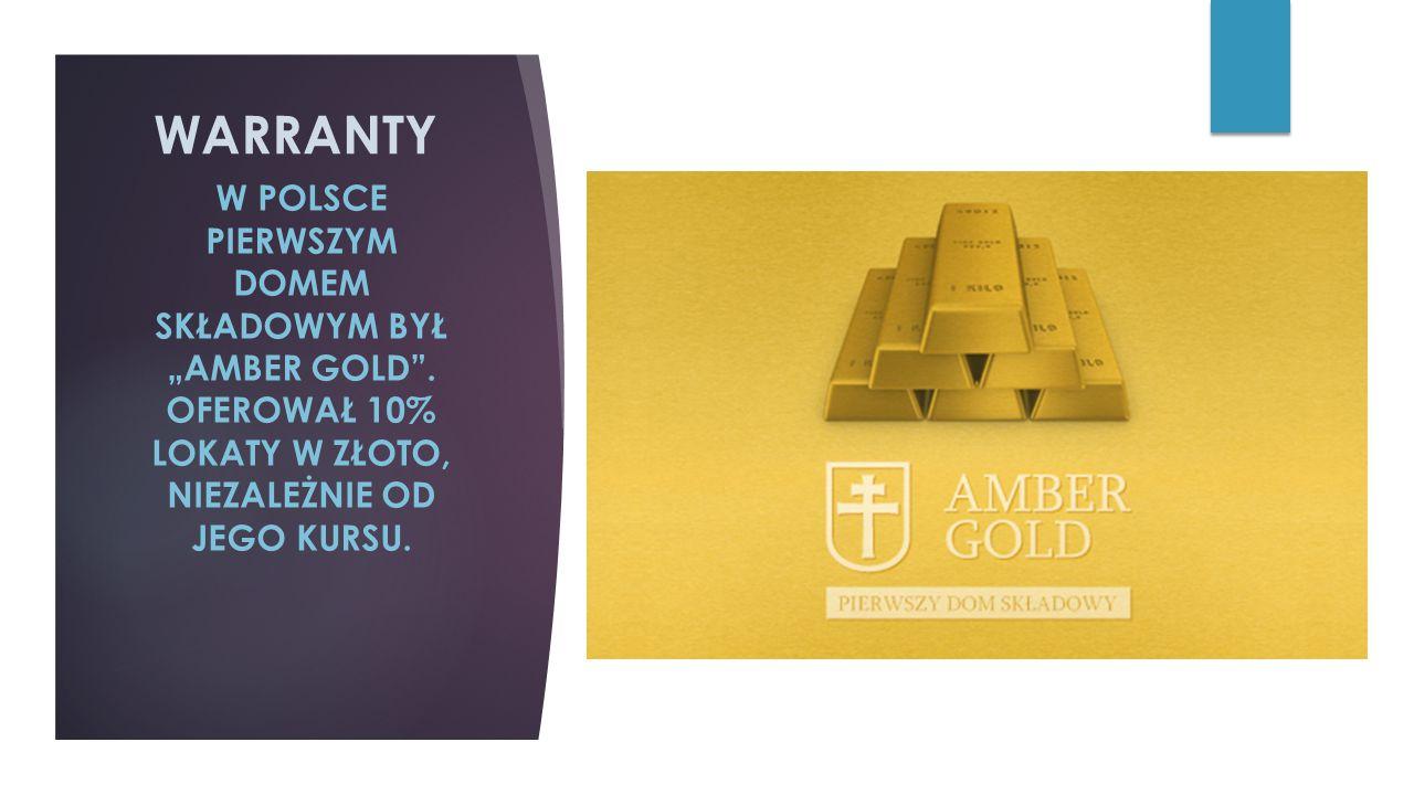 """WARRANTY W POLSCE PIERWSZYM DOMEM SKŁADOWYM BYŁ """"AMBER GOLD"""". OFEROWAŁ 10% LOKATY W ZŁOTO, NIEZALEŻNIE OD JEGO KURSU."""