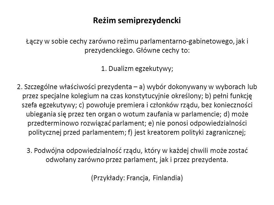 Reżim semiprezydencki Łączy w sobie cechy zarówno reżimu parlamentarno-gabinetowego, jak i prezydenckiego. Główne cechy to: 1. Dualizm egzekutywy; 2.