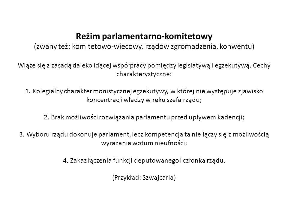 Reżim parlamentarno-komitetowy (zwany też: komitetowo-wiecowy, rządów zgromadzenia, konwentu) Wiąże się z zasadą daleko idącej współpracy pomiędzy leg