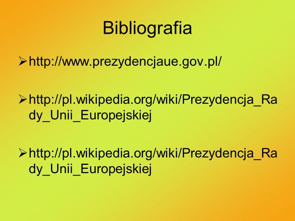 Bibliografia  http://www.prezydencjaue.gov.pl/  http://pl.wikipedia.org/wiki/Prezydencja_Ra dy_Unii_Europejskiej