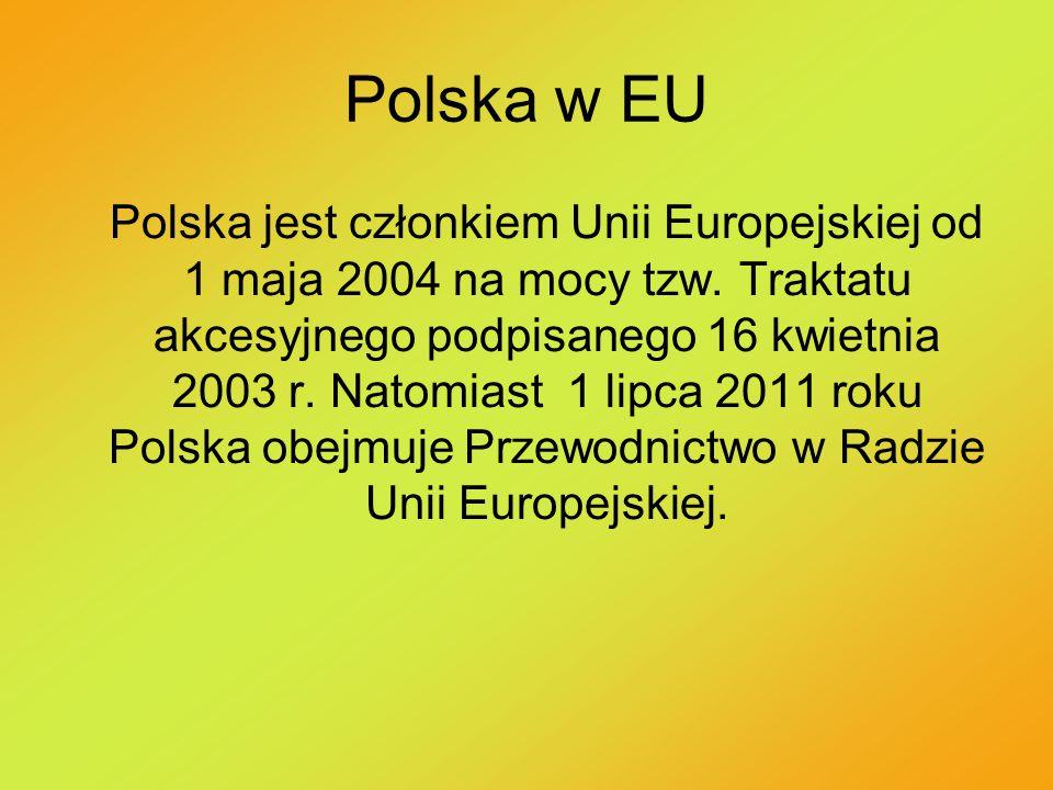 Polska w EU Polska jest członkiem Unii Europejskiej od 1 maja 2004 na mocy tzw. Traktatu akcesyjnego podpisanego 16 kwietnia 2003 r. Natomiast 1 lipca