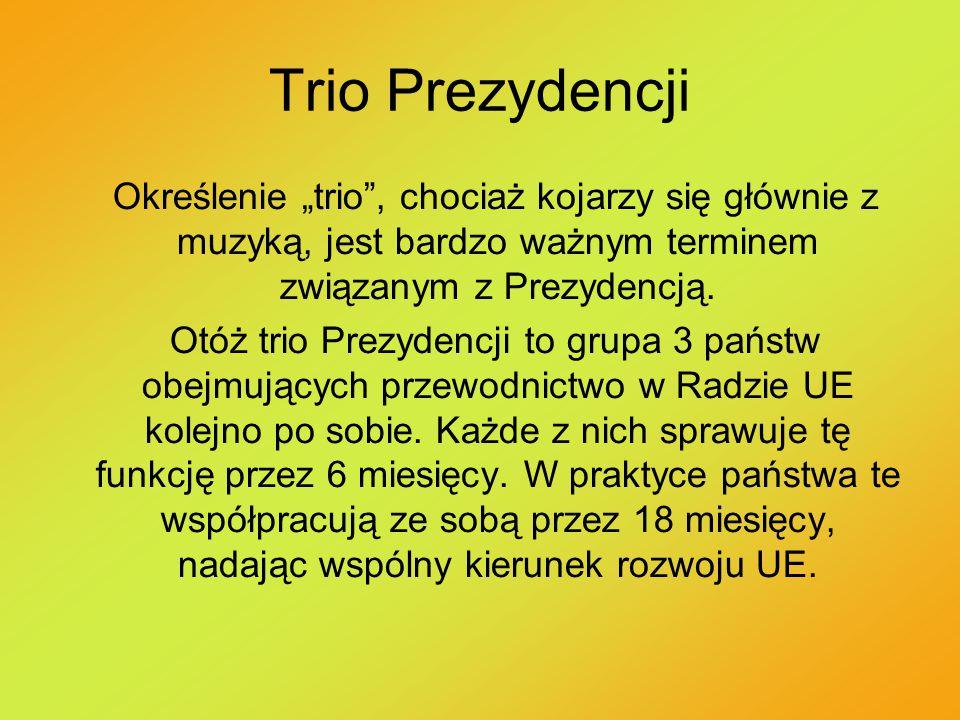 """Trio Prezydencji Określenie """"trio , chociaż kojarzy się głównie z muzyką, jest bardzo ważnym terminem związanym z Prezydencją."""