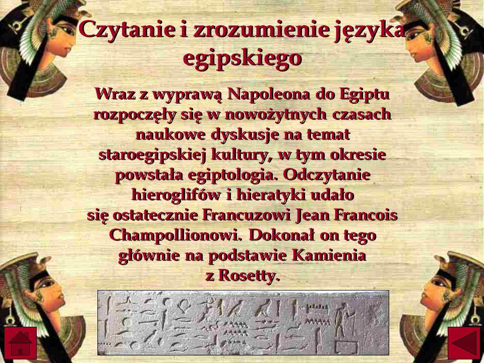 Czytanie i zrozumienie języka egipskiego Wraz z wyprawą Napoleona do Egiptu rozpoczęły się w nowożytnych czasach naukowe dyskusje na temat staroegipskiej kultury, w tym okresie powstała egiptologia.