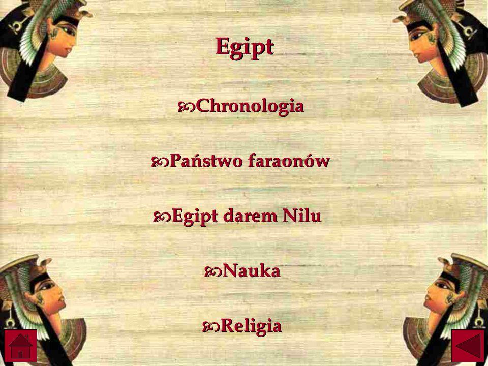 Egipt  Chronologia Chronologia  Chronologia Chronologia  Egipt darem Nilu Egipt darem Nilu  Egipt darem Nilu Egipt darem Nilu  Państwo faraonów Państwo faraonów  Państwo faraonów Państwo faraonów  Nauka Nauka  Nauka Nauka  Religia Religia  Religia Religia