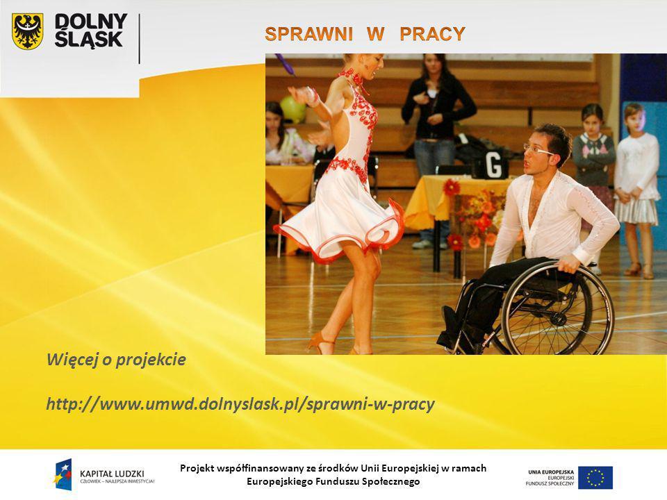Projekt współfinansowany ze środków Unii Europejskiej w ramach Europejskiego Funduszu Społecznego Więcej o projekcie http://www.umwd.dolnyslask.pl/sprawni-w-pracy