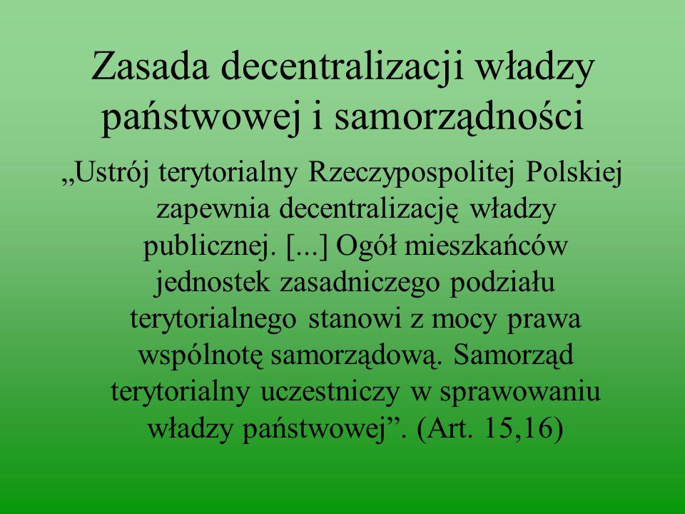 """Zasada decentralizacji władzy państwowej i samorządności """"Ustrój terytorialny Rzeczypospolitej Polskiej zapewnia decentralizację władzy publicznej."""