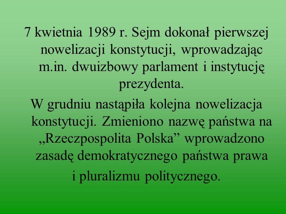 7 kwietnia 1989 r.Sejm dokonał pierwszej nowelizacji konstytucji, wprowadzając m.in.