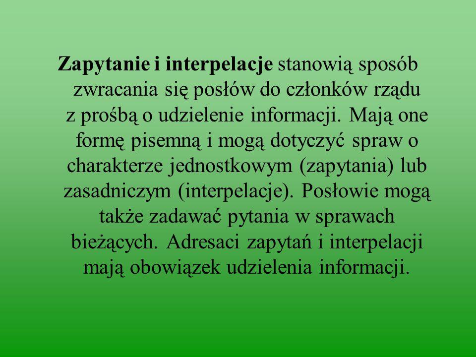 Zapytanie i interpelacje stanowią sposób zwracania się posłów do członków rządu z prośbą o udzielenie informacji.
