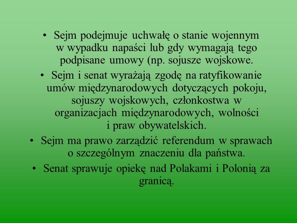 Sejm podejmuje uchwałę o stanie wojennym w wypadku napaści lub gdy wymagają tego podpisane umowy (np.