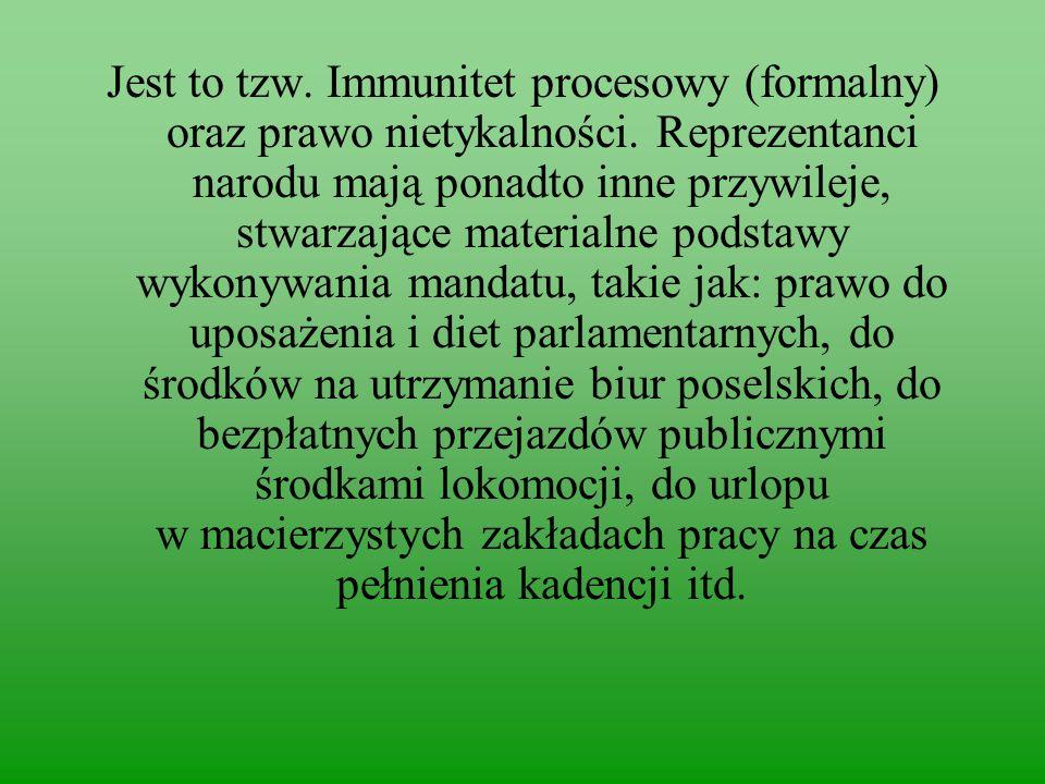 Jest to tzw.Immunitet procesowy (formalny) oraz prawo nietykalności.