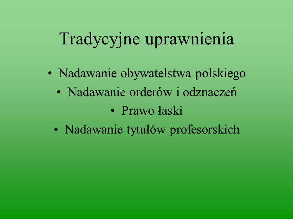 Tradycyjne uprawnienia Nadawanie obywatelstwa polskiego Nadawanie orderów i odznaczeń Prawo łaski Nadawanie tytułów profesorskich