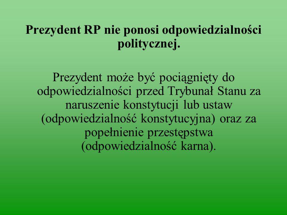 Prezydent RP nie ponosi odpowiedzialności politycznej.
