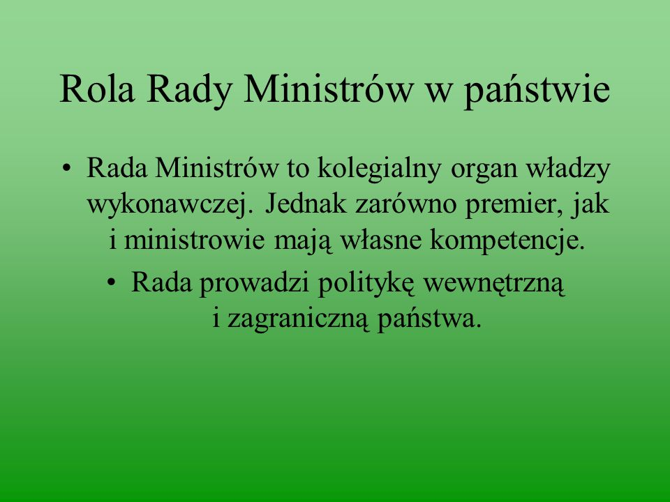 Rola Rady Ministrów w państwie Rada Ministrów to kolegialny organ władzy wykonawczej.
