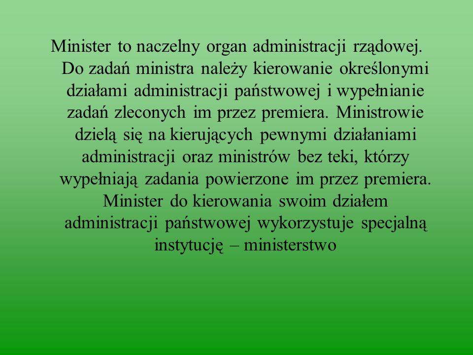 Minister to naczelny organ administracji rządowej.