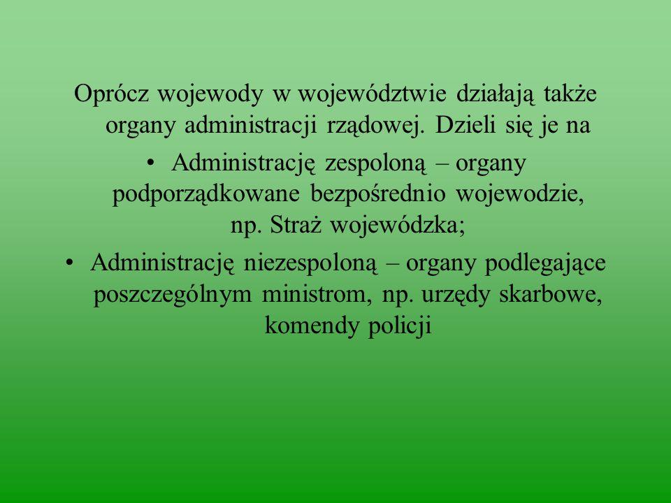 Oprócz wojewody w województwie działają także organy administracji rządowej.
