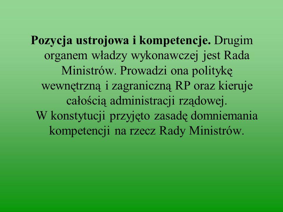 Pozycja ustrojowa i kompetencje.Drugim organem władzy wykonawczej jest Rada Ministrów.