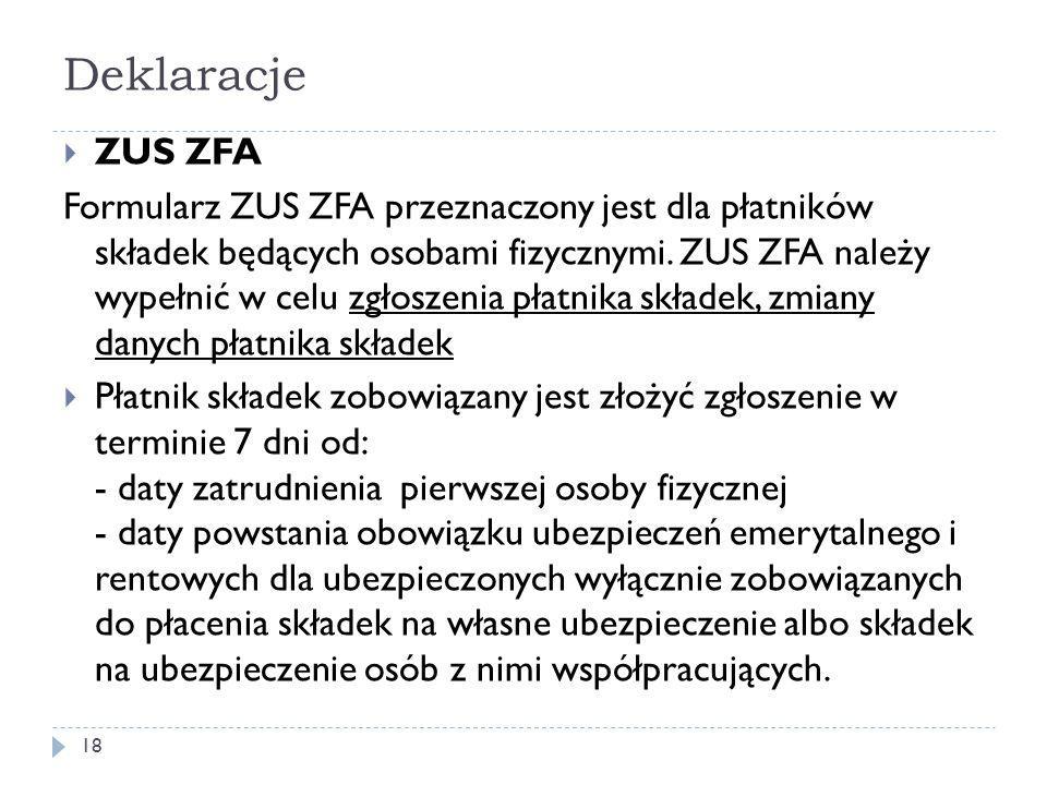 Deklaracje  ZUS ZFA Formularz ZUS ZFA przeznaczony jest dla płatników składek będących osobami fizycznymi. ZUS ZFA należy wypełnić w celu zgłoszenia