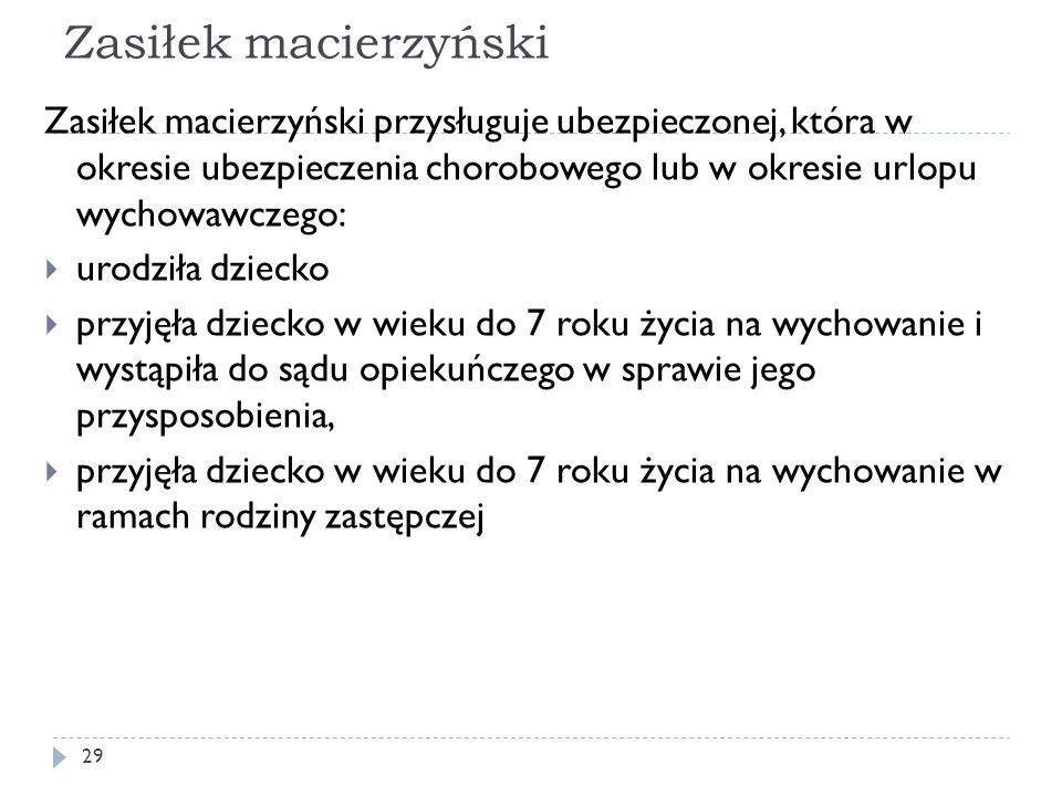 Zasiłek macierzyński Zasiłek macierzyński przysługuje ubezpieczonej, która w okresie ubezpieczenia chorobowego lub w okresie urlopu wychowawczego:  u