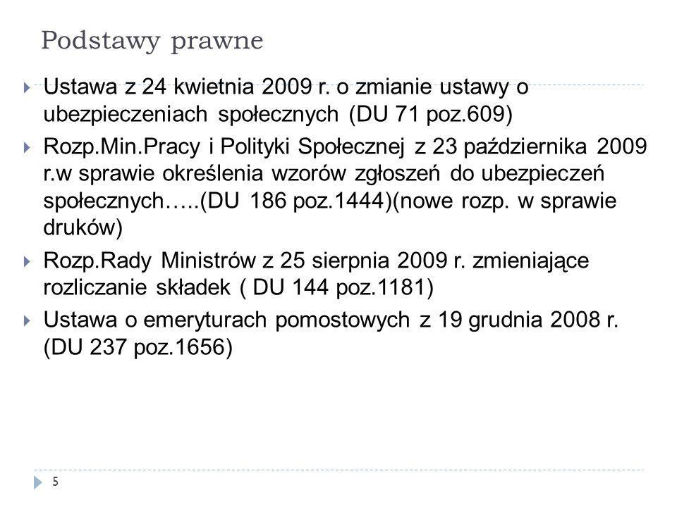 Podstawy prawne  Ustawa z 24 kwietnia 2009 r. o zmianie ustawy o ubezpieczeniach społecznych (DU 71 poz.609)  Rozp.Min.Pracy i Polityki Społecznej z