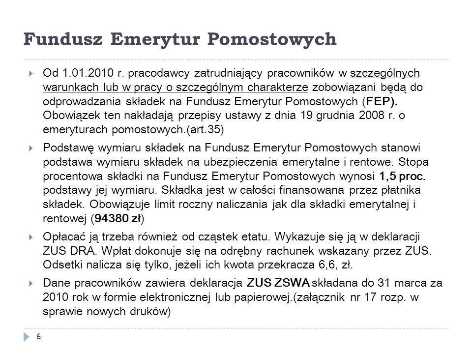Fundusz Emerytur Pomostowych  Od 1.01.2010 r. pracodawcy zatrudniający pracowników w szczególnych warunkach lub w pracy o szczególnym charakterze zob