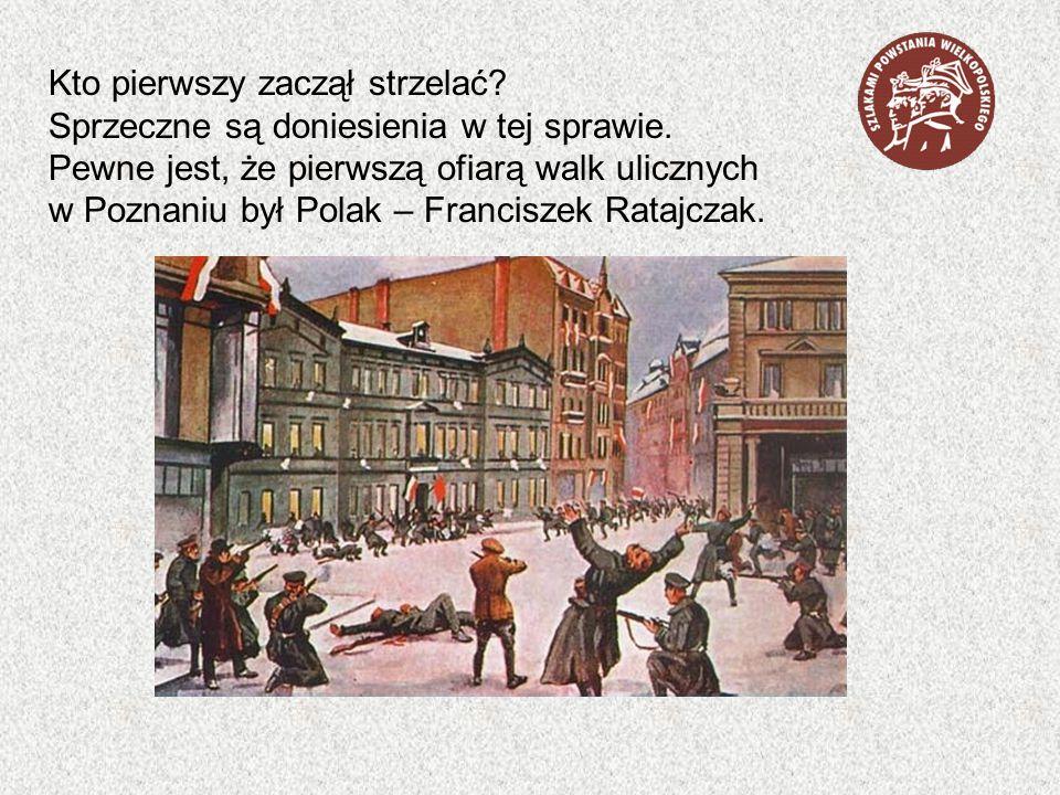 Kto pierwszy zaczął strzelać? Sprzeczne są doniesienia w tej sprawie. Pewne jest, że pierwszą ofiarą walk ulicznych w Poznaniu był Polak – Franciszek