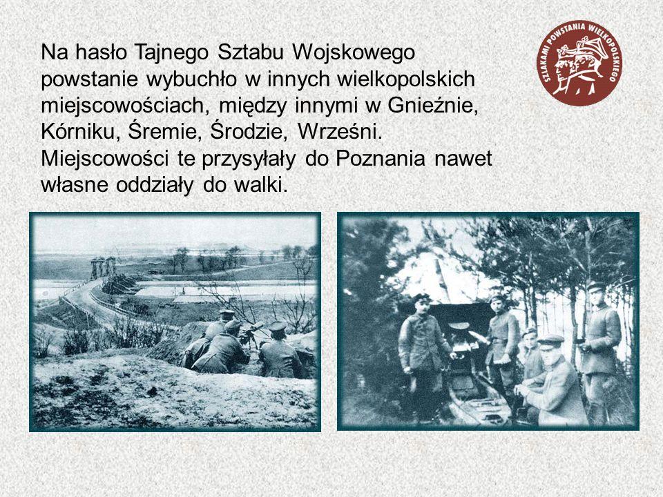 Na hasło Tajnego Sztabu Wojskowego powstanie wybuchło w innych wielkopolskich miejscowościach, między innymi w Gnieźnie, Kórniku, Śremie, Środzie, Wrz