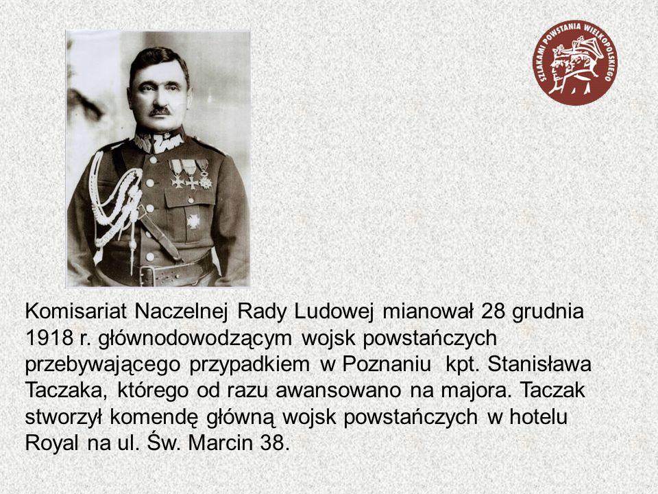 Komisariat Naczelnej Rady Ludowej mianował 28 grudnia 1918 r. głównodowodzącym wojsk powstańczych przebywającego przypadkiem w Poznaniu kpt. Stanisław