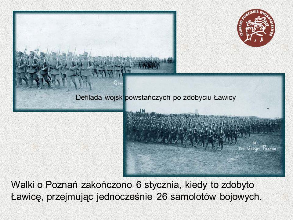 Walki o Poznań zakończono 6 stycznia, kiedy to zdobyto Ławicę, przejmując jednocześnie 26 samolotów bojowych. Defilada wojsk powstańczych po zdobyciu