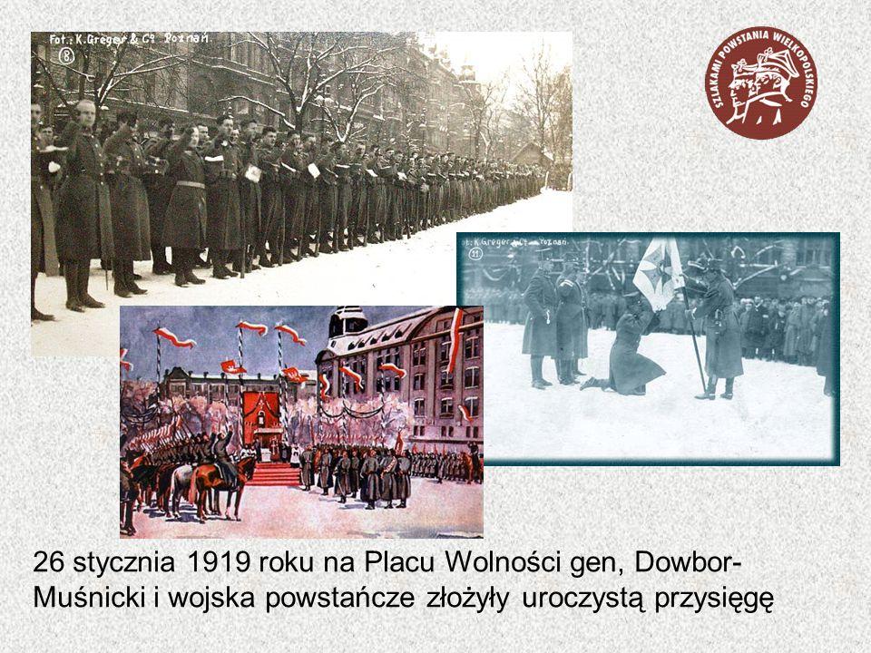 26 stycznia 1919 roku na Placu Wolności gen, Dowbor- Muśnicki i wojska powstańcze złożyły uroczystą przysięgę