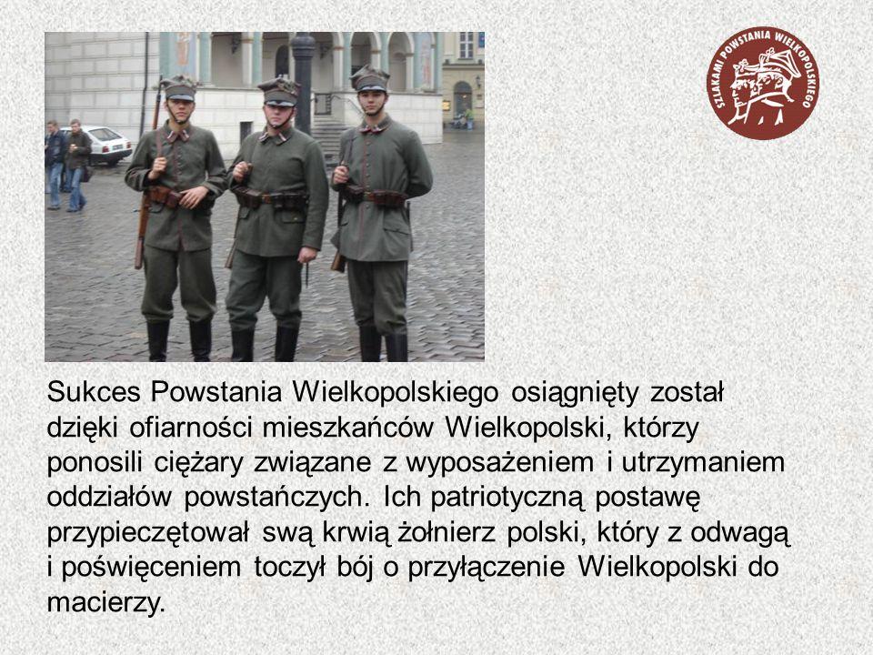 Sukces Powstania Wielkopolskiego osiągnięty został dzięki ofiarności mieszkańców Wielkopolski, którzy ponosili ciężary związane z wyposażeniem i utrzy