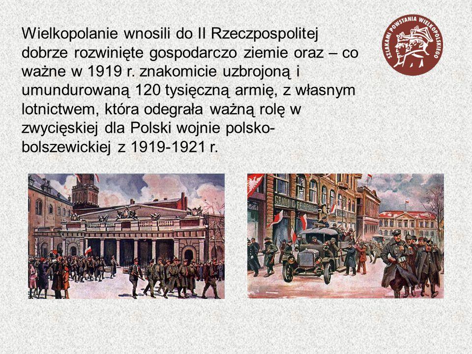 Wielkopolanie wnosili do II Rzeczpospolitej dobrze rozwinięte gospodarczo ziemie oraz – co ważne w 1919 r. znakomicie uzbrojoną i umundurowaną 120 tys