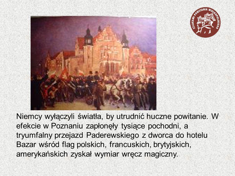 Niemcy wyłączyli światła, by utrudnić huczne powitanie. W efekcie w Poznaniu zapłonęły tysiące pochodni, a tryumfalny przejazd Paderewskiego z dworca