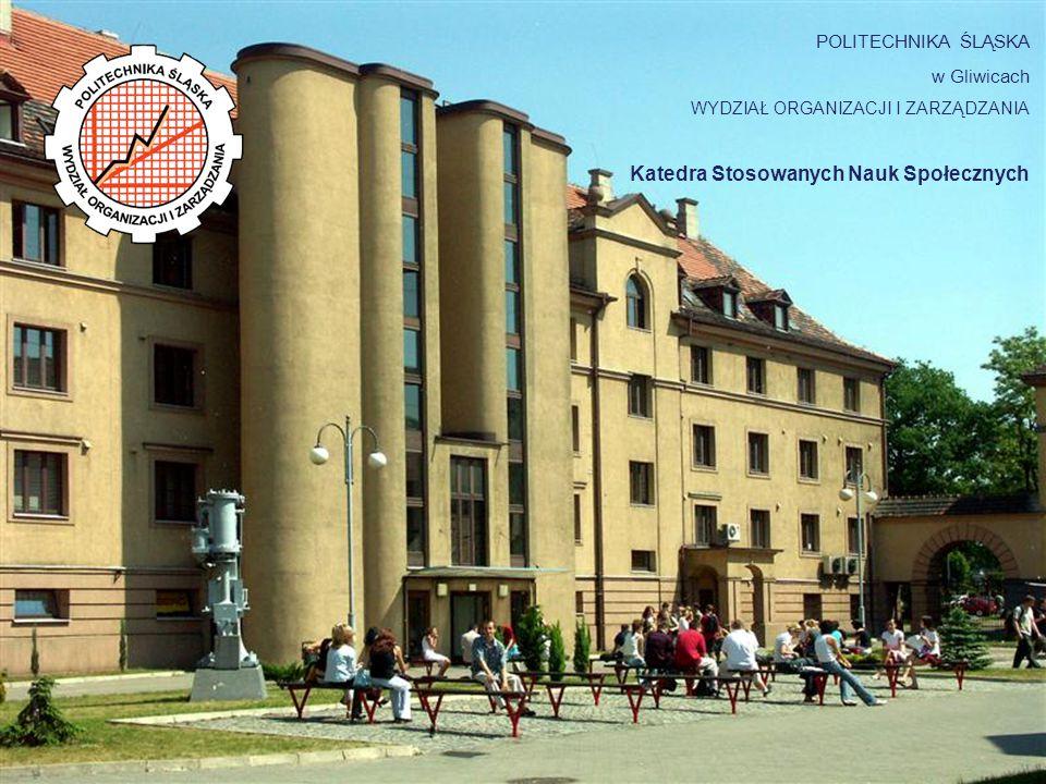 POLITECHNIKA ŚLĄSKA w Gliwicach WYDZIAŁ ORGANIZACJI I ZARZĄDZANIA Katedra Stosowanych Nauk Społecznych