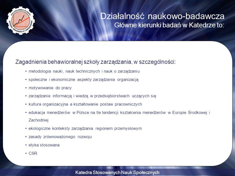 Katedra Stosowanych Nauk Społecznych Działalność naukowo-badawcza Główne kierunki badań w Katedrze to: Zagadnienia behawioralnej szkoły zarządzania, w