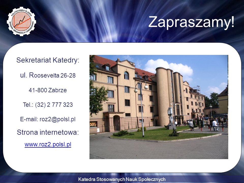 Katedra Stosowanych Nauk Społecznych Zapraszamy! Sekretariat Katedry: ul. R oosevelta 26-28 41-800 Zabrze Tel.: (32) 2 777 323 E-mail: roz2@polsl.pl S
