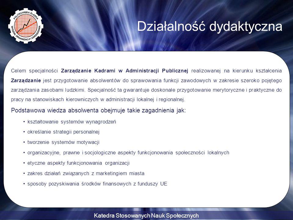 Katedra Stosowanych Nauk Społecznych Działalność dydaktyczna Celem specjalności Zarządzanie Kadrami w Administracji Publicznej realizowanej na kierunk