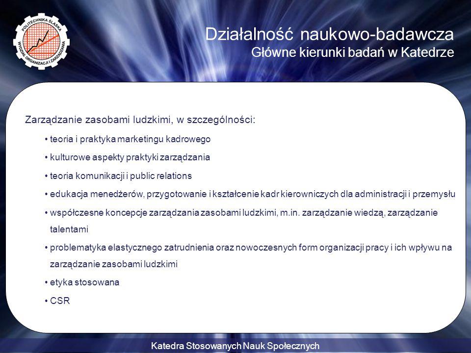 Katedra Stosowanych Nauk Społecznych Działalność naukowo-badawcza Główne kierunki badań w Katedrze Zarządzanie zasobami ludzkimi, w szczególności: teo