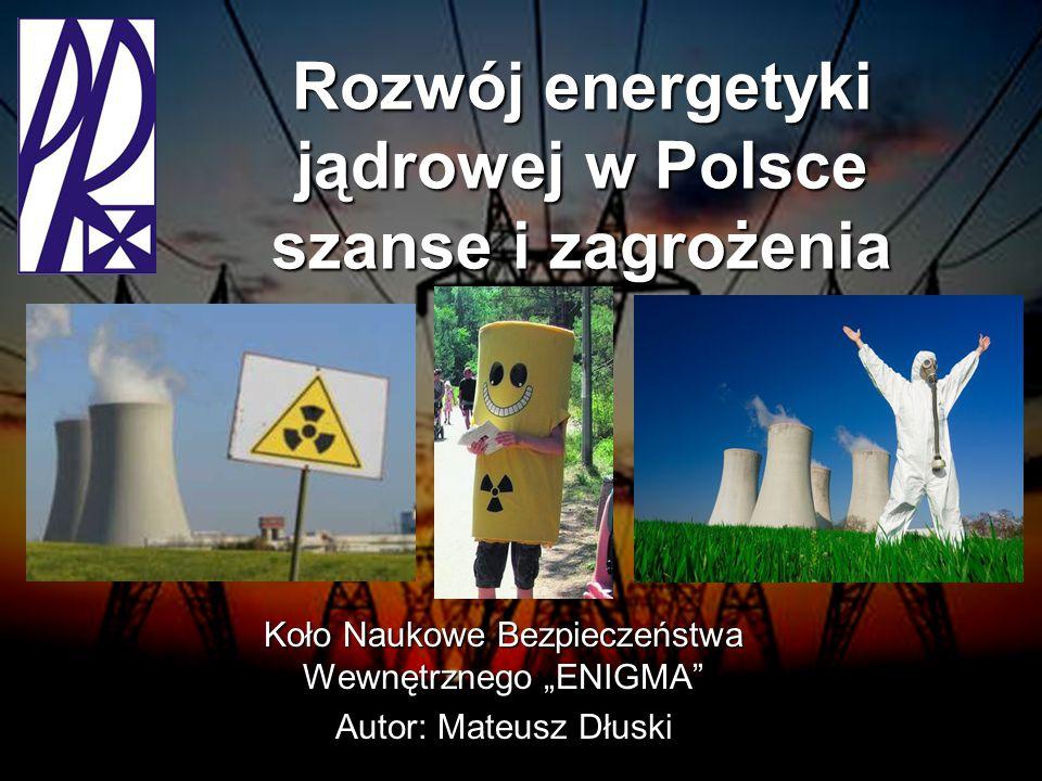 """Rozwój energetyki jądrowej w Polsce szanse i zagrożenia Koło Naukowe Bezpieczeństwa Wewnętrznego """"ENIGMA Autor: Mateusz Dłuski"""
