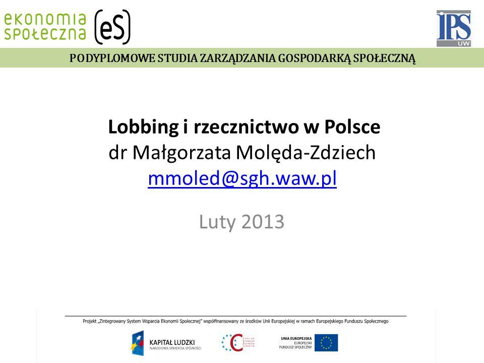 Lobbing i rzecznictwo w Polsce dr Małgorzata Molęda-Zdziech mmoled@sgh.waw.pl mmoled@sgh.waw.pl Luty 2013 PODYPLOMOWE STUDIA ZARZĄDZANIA GOSPODARKĄ SP