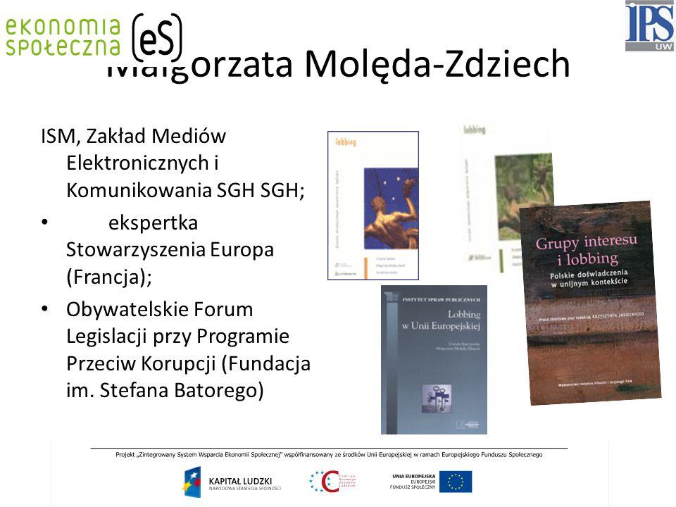 Małgorzata Molęda-Zdziech ISM, Zakład Mediów Elektronicznych i Komunikowania SGH SGH; ekspertka Stowarzyszenia Europa (Francja); Obywatelskie Forum Le