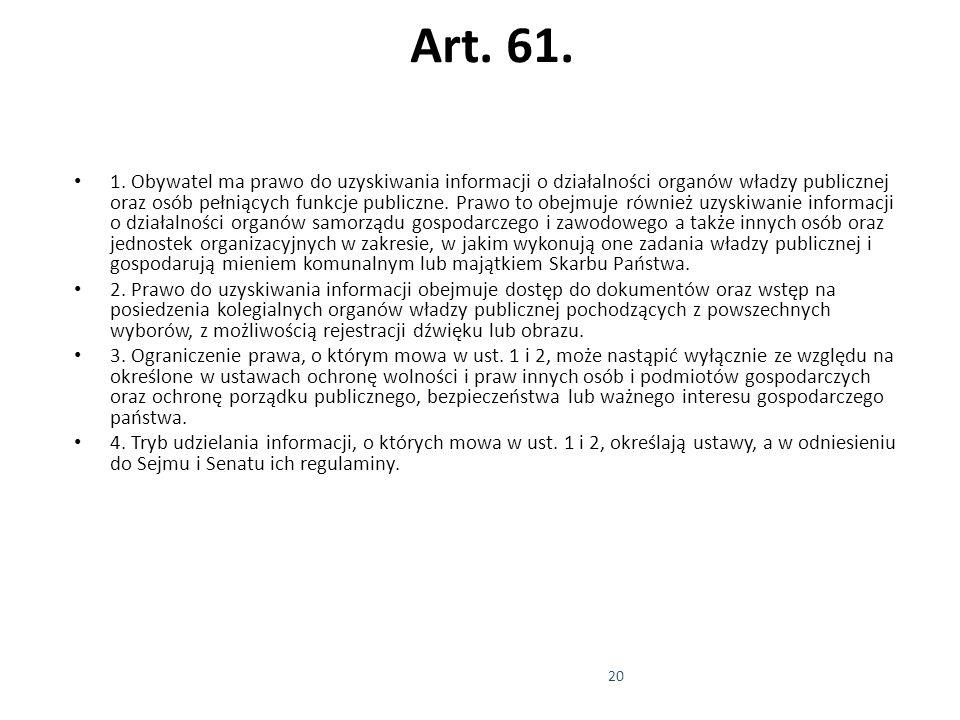 20 Art. 61. 1. Obywatel ma prawo do uzyskiwania informacji o działalności organów władzy publicznej oraz osób pełniących funkcje publiczne. Prawo to o