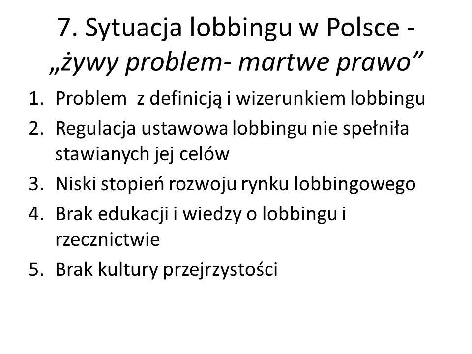 """7. Sytuacja lobbingu w Polsce - """"żywy problem- martwe prawo"""" 1.Problem z definicją i wizerunkiem lobbingu 2.Regulacja ustawowa lobbingu nie spełniła s"""