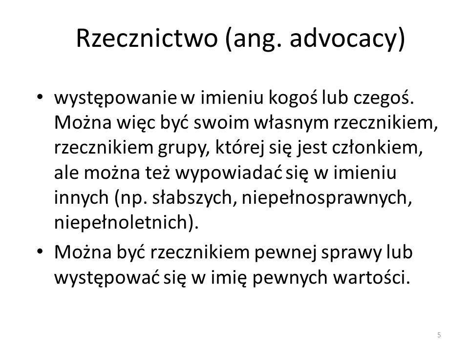 Rzecznictwo (ang. advocacy) występowanie w imieniu kogoś lub czegoś. Można więc być swoim własnym rzecznikiem, rzecznikiem grupy, której się jest czło