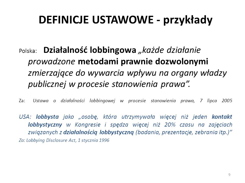 """DEFINICJE USTAWOWE - przykłady Polska: Działalność lobbingowa """"każde działanie prowadzone metodami prawnie dozwolonymi zmierzające do wywarcia wpływu"""