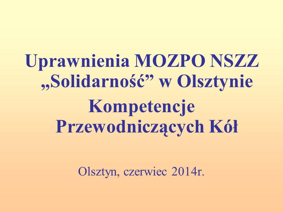 """Uprawnienia MOZPO NSZZ """"Solidarność w Olsztynie Kompetencje Przewodniczących Kół Olsztyn, czerwiec 2014r."""