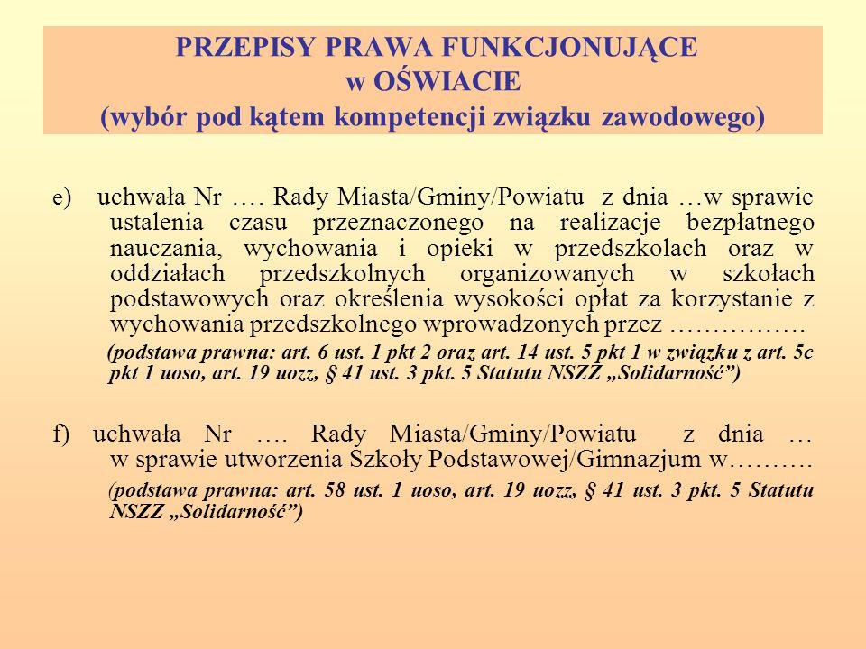 PRZEPISY PRAWA FUNKCJONUJĄCE w OŚWIACIE (wybór pod kątem kompetencji związku zawodowego) e ) uchwała Nr ….