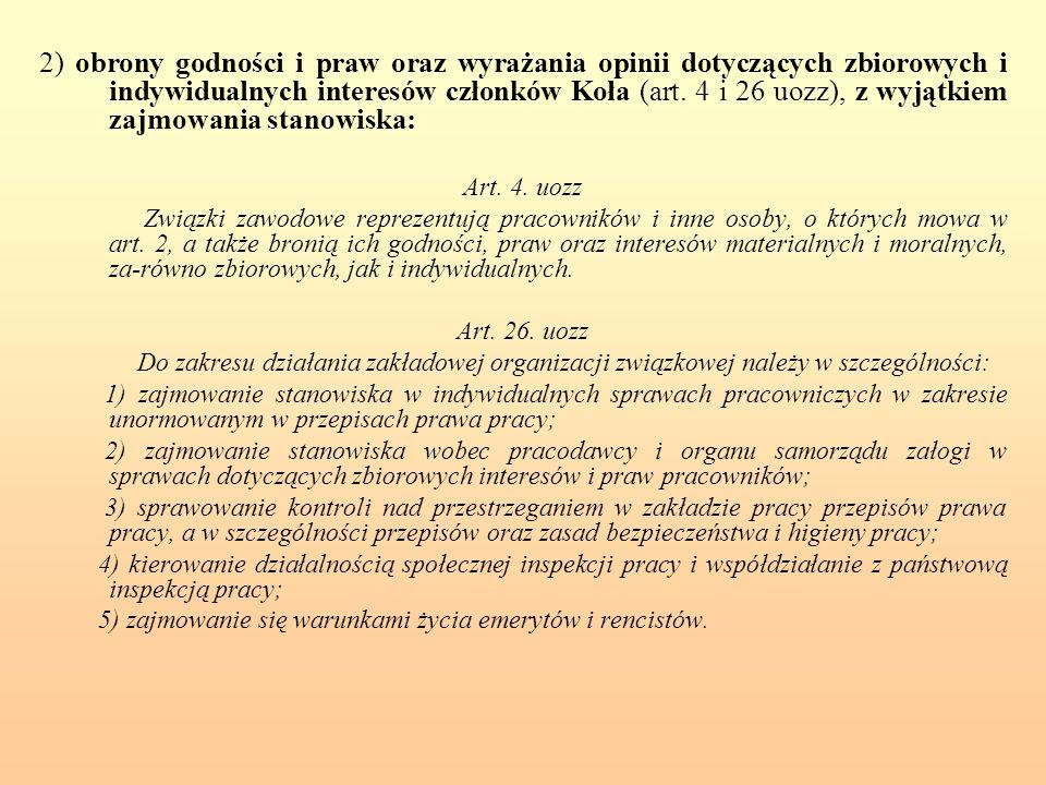 2) obrony godności i praw oraz wyrażania opinii dotyczących zbiorowych i indywidualnych interesów członków Koła (art. 4 i 26 uozz), z wyjątkiem zajmow
