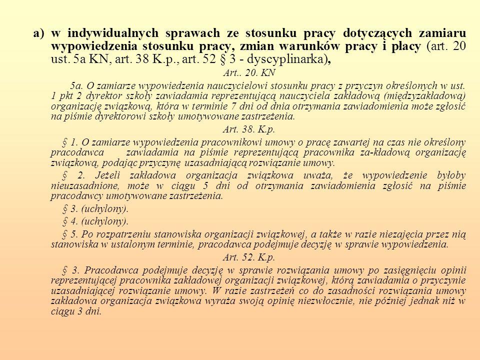 a) w indywidualnych sprawach ze stosunku pracy dotyczących zamiaru wypowiedzenia stosunku pracy, zmian warunków pracy i płacy (art. 20 ust. 5a KN, art