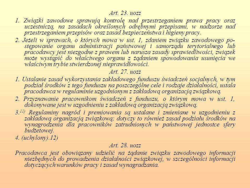 Art. 23. uozz 1. Związki zawodowe sprawują kontrolę nad przestrzeganiem prawa pracy oraz uczestniczą, na zasadach określonych odrębnymi przepisami, w