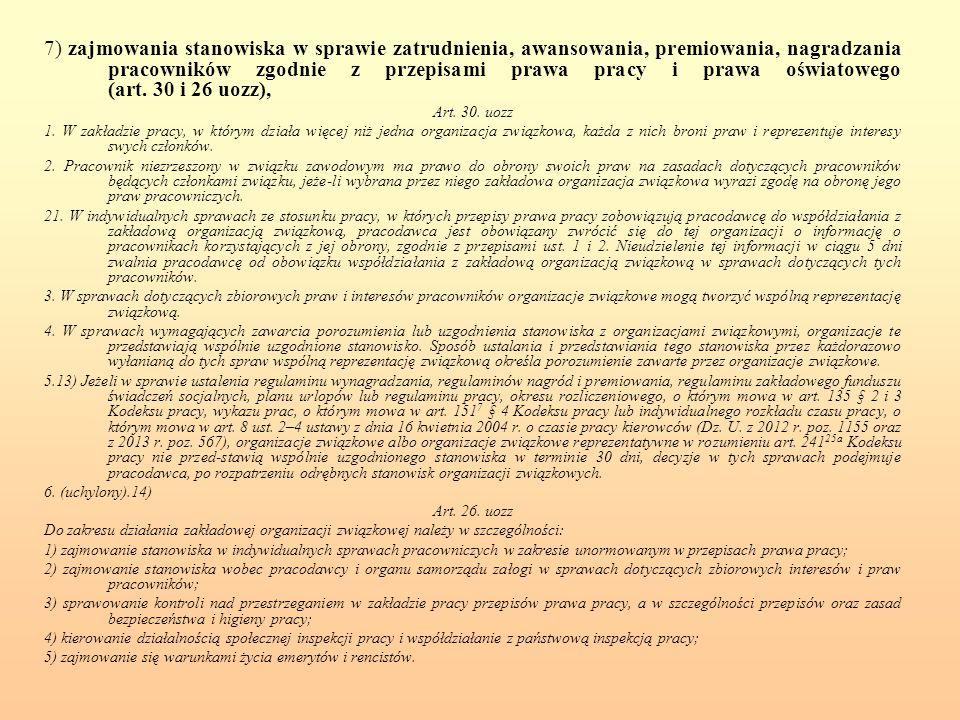 7) zajmowania stanowiska w sprawie zatrudnienia, awansowania, premiowania, nagradzania pracowników zgodnie z przepisami prawa pracy i prawa oświatowego (art.